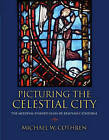 Picturing the Celestial City: The Medieval Stained Glass of Beauvais Cathedral by Michael W. Cothren (Hardback, 2006)