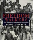 Freedom Walkers: The Story of the Montgomery Bus Boycott by Russell Freedman (Hardback, 2006)