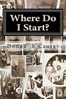 Where Do I Start?: Hints and Tips for Beginning Genealogists with Online Resource by Donna R Causey (Paperback / softback, 2012)