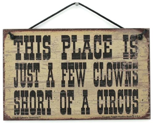 5x8 Sign This Place Is Just A Few Clowns Short of a CIRCUS Crazy House Family
