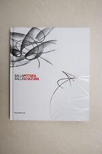 GIACOMO BALLA - Balla Pittura Balla Scultura - Silvana Ed. - 2008