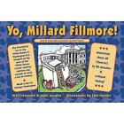 Yo Millard Fillmore!: (And All Those Other Presidents You Don't Know) by Will Cleveland, Mark Alvarez (Paperback, 2011)