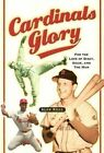 Cardinals Glory: For the Love of Dizzy, Ozzie, and the Man by Alan Ross (Paperback / softback, 2005)