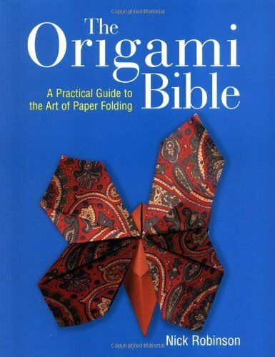 The Origami Bible: A Practical Guide to the Art o... by Robinson, Nick Paperback