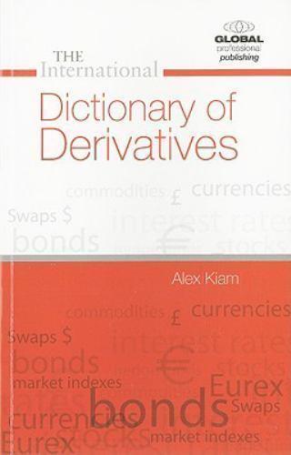 International Dictionary of Derivatives by Alex Kiam