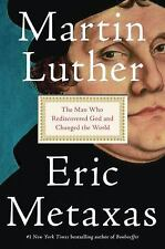 Martin Luther : The Man Who Rediscovered God and Changed the World by Eric Metaxas (2017, Hardcover)