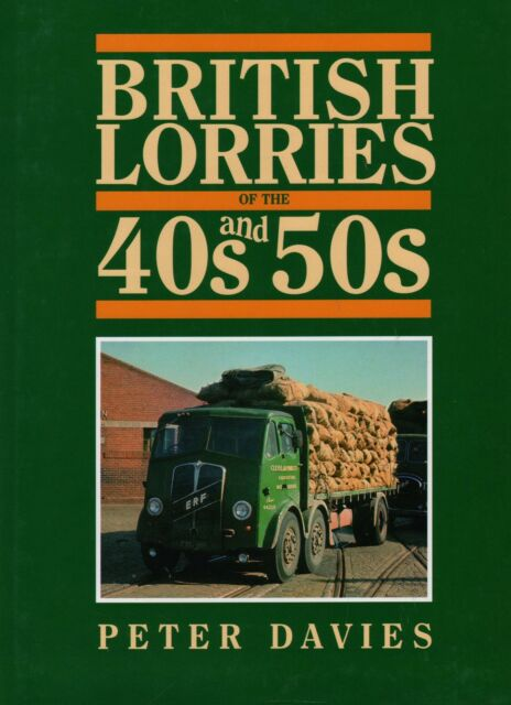 Truck Road Haulage Book: BRITISH LORRIES OF THE '40s & '50s Peter Davies