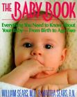 The Baby Book : Everything You Need to Know about Your Baby from Birth to Age Two by William M. Sears and Martha Sears (1993, Paperback)