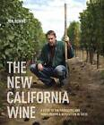The New California Wine: A Guide to the Producers and Wines Behind a Revolution in Taste by Jon Bonne (Hardback, 2013)