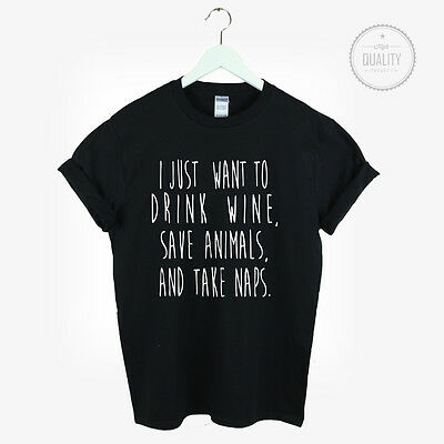 I JUST WANT TO DRINK WINE SAVE ANIMALS TAKE NAPS T SHIRT TUMBLR BLOGGER NEW