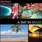 Club Bolero: A Day In Brazil by Club Bolero (CD, Sep-2007, Bolero Records)