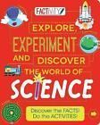 Factivity Explore, Experiment and Discover the World of Science: Discover the Facts! Do the Activities! by Anna Claybourne (Paperback, 2017)