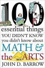 100 Essential Things You Didn't Know You Didn't Know About Math and the Arts by John D. Barrow (Hardback, 2015)