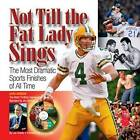 Not Till the Fat Lady Sings: The Most Dramatic Sports Finishes of All Time by Triumph Books (Paperback, 2005)