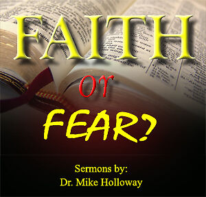 Faith or Fear? Preaching CD's by Dr. Mike Holloway