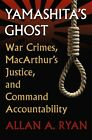 Yamashita's Ghost: War Crimes, Macarthur's Justice, and Command Accountability by Allan A. Ryan (Paperback, 2014)