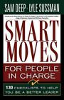 Smart Moves for People in Charge : 130 Checklists to Help You Be a Better Leader by Sam Deep and Lyle Sussman (1995, Paperback)