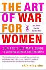 The Art of War for Women: Sun Tzu's Ultimate Guide to Winning Without Confrontation by Chin-Ning Chu (Paperback / softback)