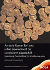 An Early Roman Fort and Urban Development on Londinium's Eastern Hill: Excavations at Plantation Place, City of London, 1997-2003 by Lesley Dunwoodie, Ken Pitt, Chiz Harward (Hardback, 2015)