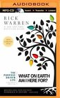The Purpose Driven Life: What on Earth Am I Here For? by Rick Warren (CD-Audio, 2014)