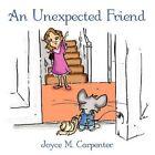 an Unexpected Friend 9781452007588 by Joyce M. Carpenter Book