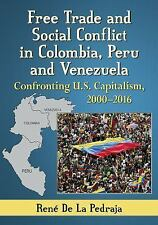 Free Trade and Social Conflict in Colombia, Peru and Venezuela: Confronting U.s.