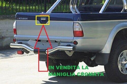 MANIGLIA CROMATA ESTERNA PORTELLONE SPONDA POSTERIORE MITSUBISHI L200 E PICK UP