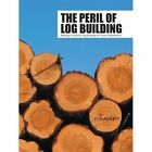 The Peril of Log Building 9781477255452 by Rob Pickett Paperback