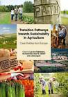 Transition Pathways Towards Sustainability in Agriculture: Case Studies from Europe by CABI Publishing (Hardback, 2014)