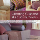 Creating Cushions and Cushion Covers: How to Sew and Embellish 15 Gorgeous Bolsters, Pillows and Slipcovers - Easy Techniques with 100 Photographs and Artworks by Emma Clegg (Hardback, 2009)
