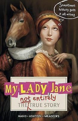 1 of 1 - My Lady Jane: The Not Entirely True Story by Brodi Ashton, Jodi Meadows, Cynthia