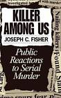 The Killer within: Public Reactions to Serial Murder by Joseph C. Fisher (Hardback, 1997)