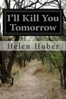 I'll Kill You Tomorrow by Helen Huber (Paperback / softback, 2014)