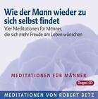 Wie der Mann wieder zu sich selbst findet - 2 Meditations-CDs von Robert Betz (2012)