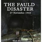 The Fauld Disaster  - 27 November 1944 by Nick McCamley (Hardback, 2015)