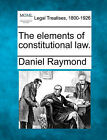 The Elements of Constitutional Law. by Daniel Raymond (Paperback / softback, 2010)
