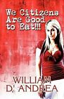 We Citizens Are Good to Eat!!! by William D'Andrea (Paperback / softback, 2010)