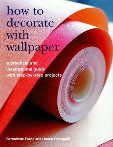 1 of 1 - NEW BOOK How to Decorate with Wallpaper - Bernadette Fallon & Lauren Floodgate