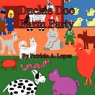 Duckie Doo Farm Party by Patricia a Lopez 9781615824229 Paperback 2009
