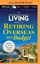The International Living Guide to Retiring Overseas on a Budget : How to Live...