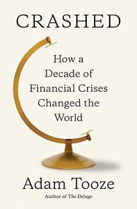 CRASHED-How-a-Decade-of-Financial-Crises-Changed-the-World-by-Tooze-0670024937