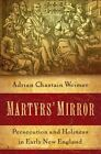Martyrs' Mirror: Persecution and Holiness in Early New England by Adrian Chastain Weimer (Paperback, 2014)