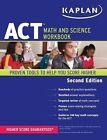 Kaplan Test Prep Ser.: Kaplan ACT Math and Science Workbook by Kaplan (2011, Paperback, Revised)