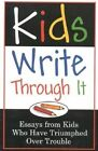 Kids Write Through it: Essays from Kids Who've Triumphed Over Trouble by Fairview Press (Paperback, 1998)