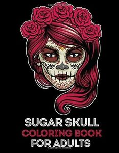 Sugar Skull Coloring Book For Adults 35 High Quality Designs Day Of