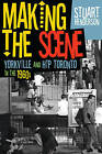 Making the Scene: Yorkville and Hip Toronto in the 1960s by Stuart Henderson (Paperback, 2011)