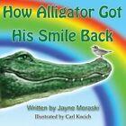 How Alligator Got His Smile Back by Jayne Moraski (Paperback / softback, 2014)