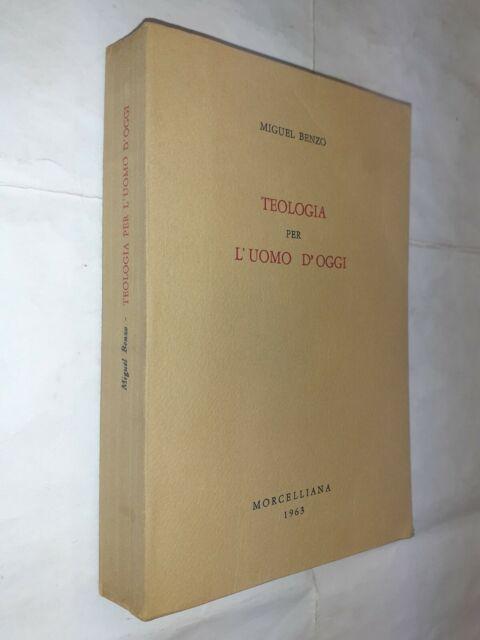 TEOLOGIA PER L'UOMO D'OGGI - MIGUEL BENZO - MORCELLIANA - 1963