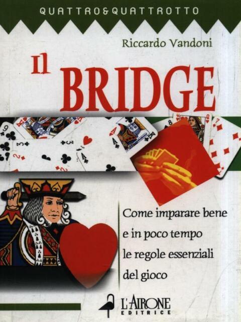 IL BRIDGE  VANDONI RICCARDO L'AIRONE EDITRICE ROMA 2004 QUATTRO&QUATTROTTO
