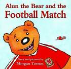 Alun the Bear and the Football Match by Morgan Tomos (Paperback, 2016)
